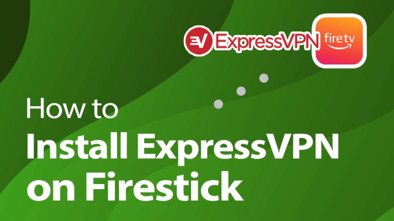 How to Install ExpressVPN on Firestick