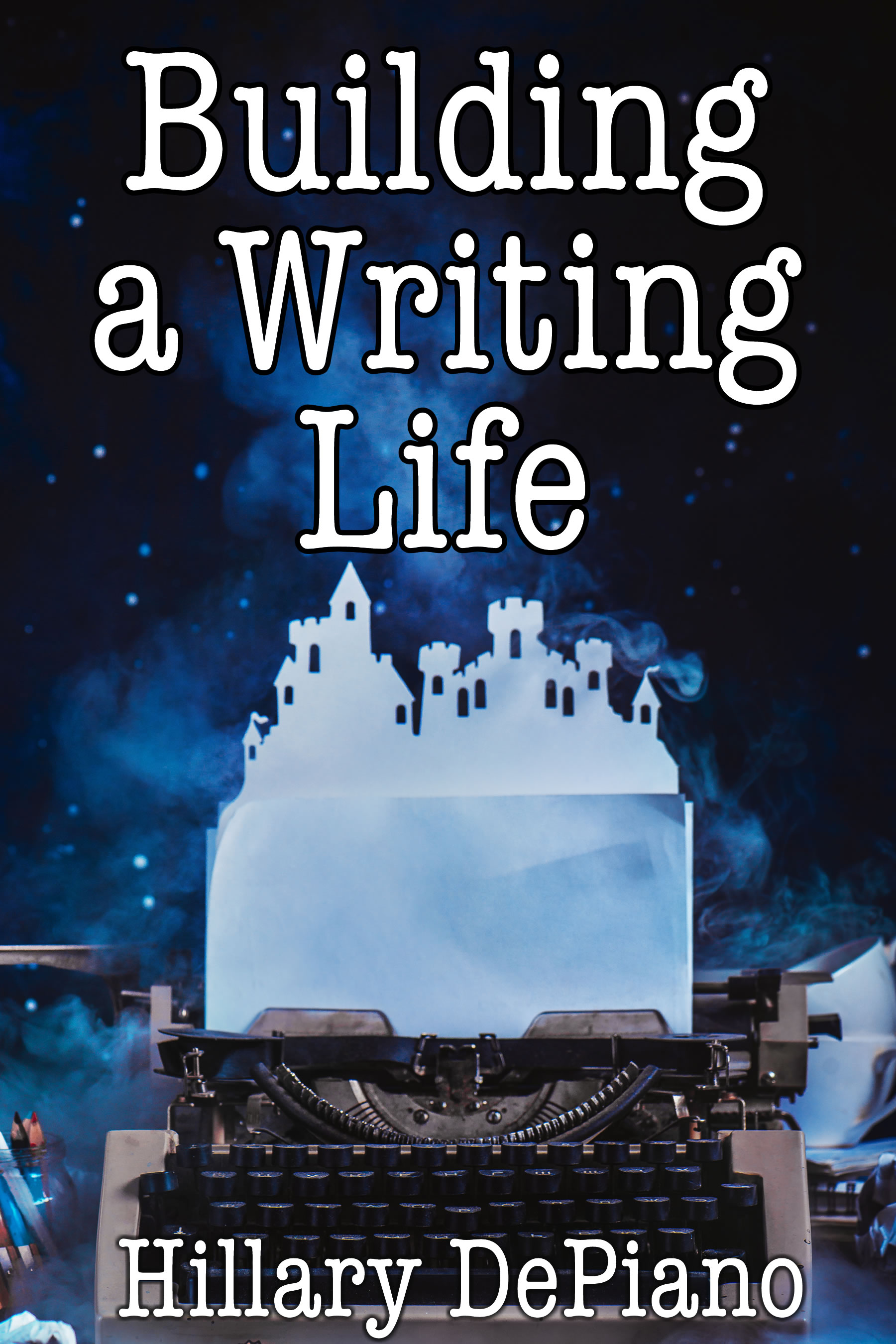 Building a Writing Life by Hillary DePiano