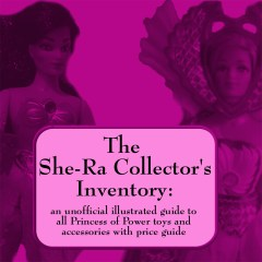 The She-Ra Collector's Inventory: An Unofficial Illustrated Guide to All Princess of Power Toys and Accessories (Includes Price Guide)