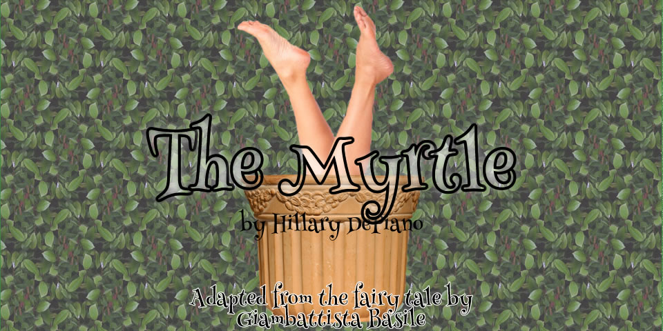 The Myrtle by Hillary DePiano, adapted from the fairy tale by Giambattista Basile (The Tale of Tales)