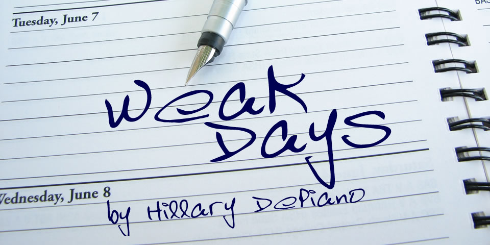 Weak Days, an experimental comedy in one act by Hillary DePiano