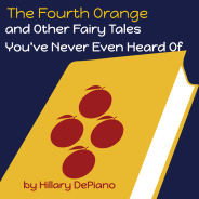 The Fourth Orange and Other Fairy Tales You've Never Even Heard Of