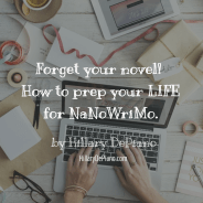 Forget your novel! How to Prep Your LIFE For NaNoWriMo.