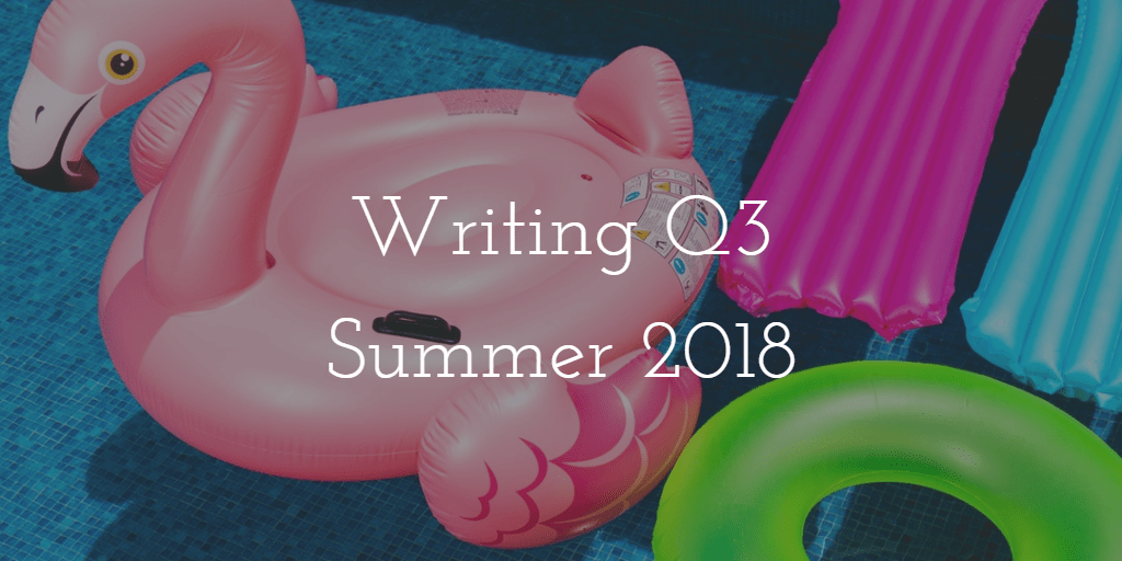 Q3 Summer 2018: Swim all day, write all night!