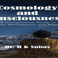 Cosmology and Consciousness: A Comparative Study of  Hindu Metaphysics and Physics