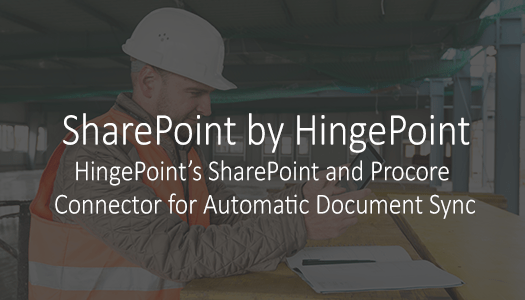 HingePoint Develops SharePoint Connector for Procore for Automatic Document Sync
