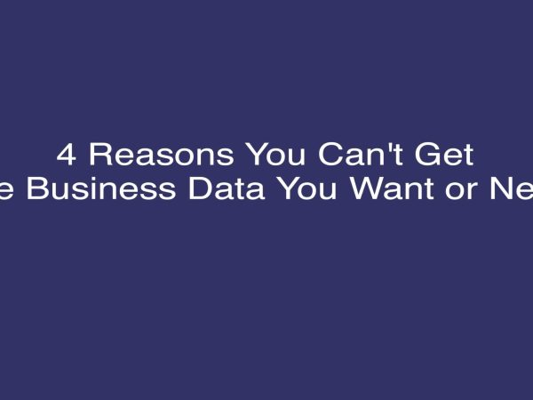 4 Reasons You Can't Get the Business Data You Want or Need