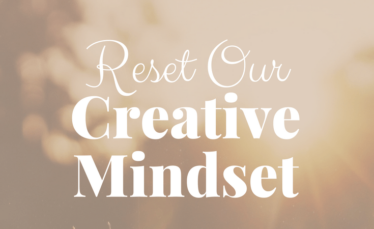 How to Reset Our Creative Mindset
