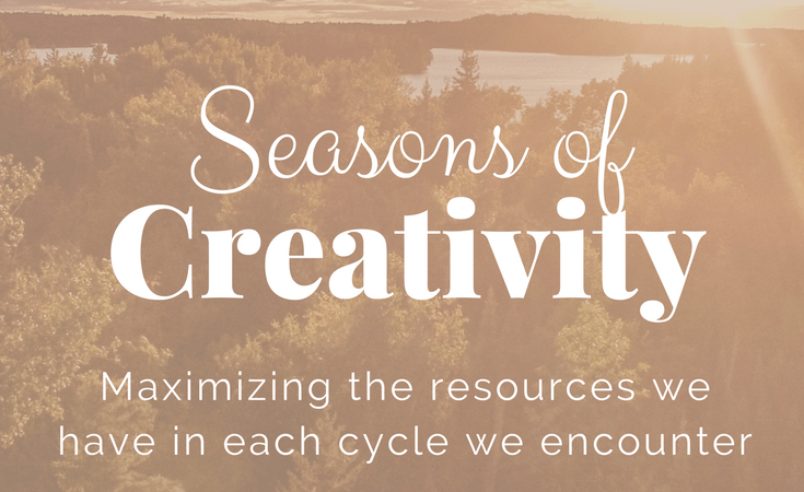 Seasons of Creativity: Making the Most of the Gifts & Time We Have