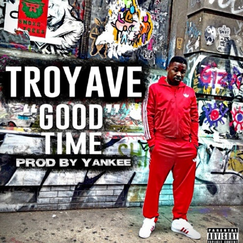 Good Time Troy Ave