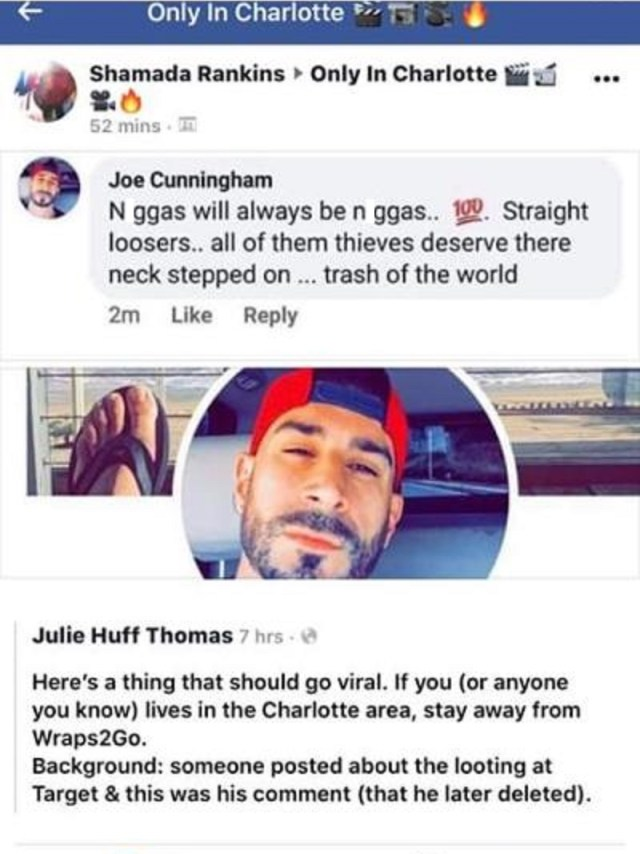 "Joe Cunningham, the owner of Wraps2Go, a Charlotte, North Carolina-based vehicle wrapping company, made alarming comments about George Floyd's murder. Despite the evidence showing the man killed for no reason, Cunningham sided with the police officers. Calling black people the N-word, he said ""they"" all deserve to have knees in their necks, calling ""them"" thieves, and ""trash of the world,"" via Facebook, but later deleted his comments."