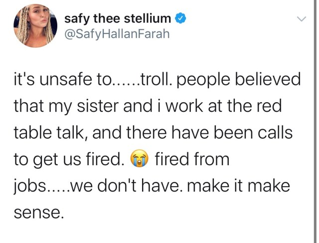 """Safy Thee Stellium, aka @SafyHallanFarah claimed to be a """"Red Table Talk"""" employee and she claimed Jada Pinkett and Will Smith's marriage was a disaster, after August Alsina claimed he had an affair with Jada, with Will's permission. Obviously, those comments would end up going viral, just because of the nature of the topic. After seeing the fallout, Safy took to Twitter to reveal she was trolling, and made the whole thing up, risking Will and Jada's marriage for no reason."""