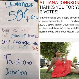 Tattiana Johnson's run for Maxim Cover Girl 2020 has become historic, as she became a target of racist jokes. Fortunately, this newfound attention led to Johnson becoming a front-running contender. Tattiana Johnson is now a finalist and some young children are helping her to win, selling lemonade via their lemonade stand and asking people to also vote for Tattiana for Maxim Cover Girl 2020 to change the world.