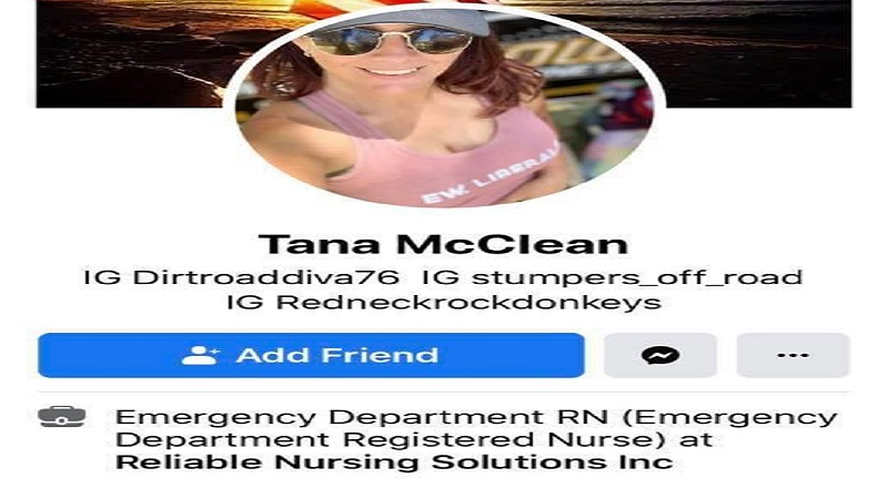 "Tana McClean is a Registered Nurse, from California, currently working as the Emergency Department Registered Nurse, at Reliable Nursing Solutions, Inc. In the month of July, Tana McClean was very outspoken about the Black Lives Matter movement, on Facebook. Getting into an argument, presumably with a black person, she shared a meme telling the person their race card was denied, and to try another argument. A series of other Facebook posts have her calling the cop killings of black people a ""set up,"" claiming it only happens every four years, and also sharing a Facebook post of a man talking about the black Haitian population, and how they killed most of the white population, warning about ""black supremacy"" in the US and comparing it to the beginning of the Holocaust."