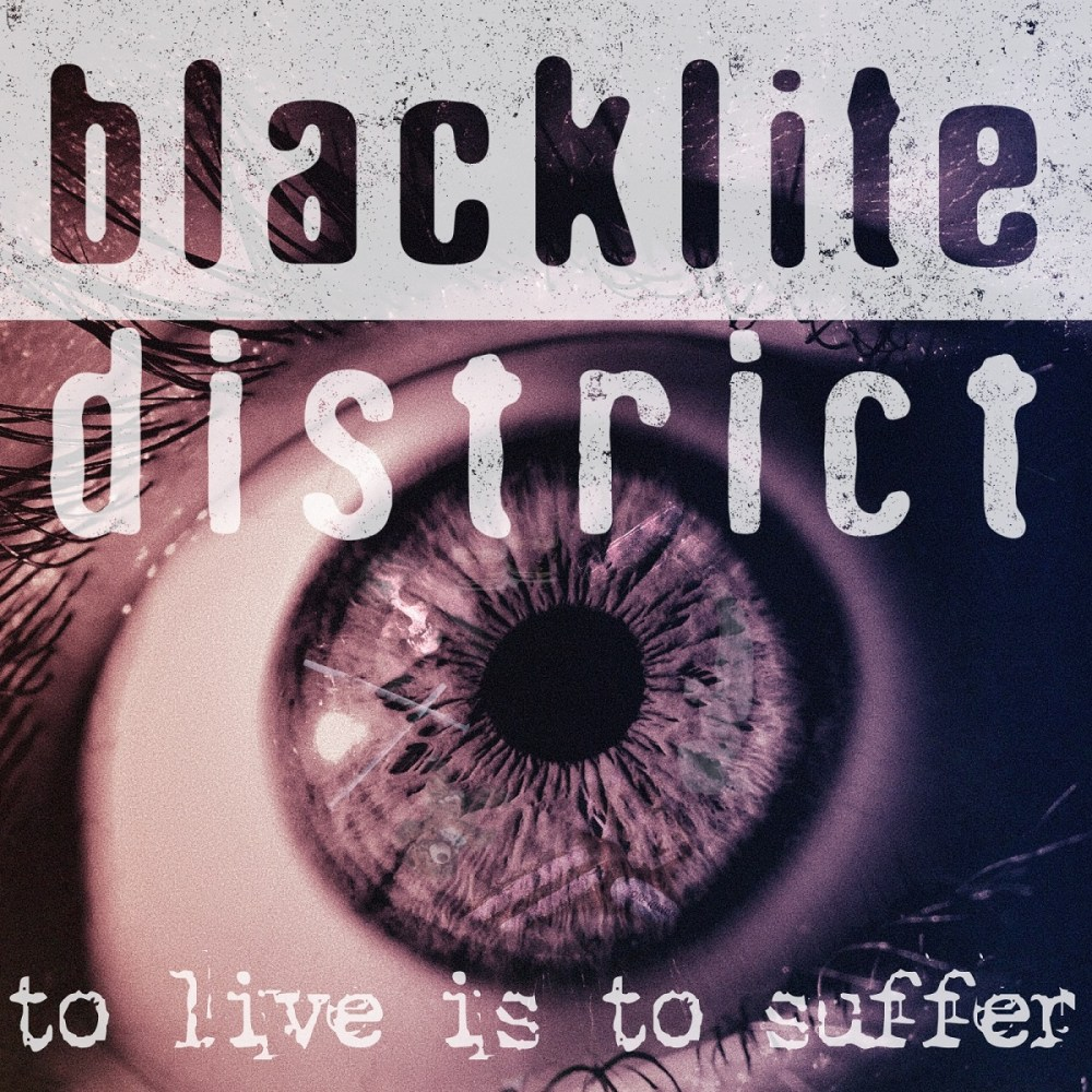 blacklite district to live is to suffer