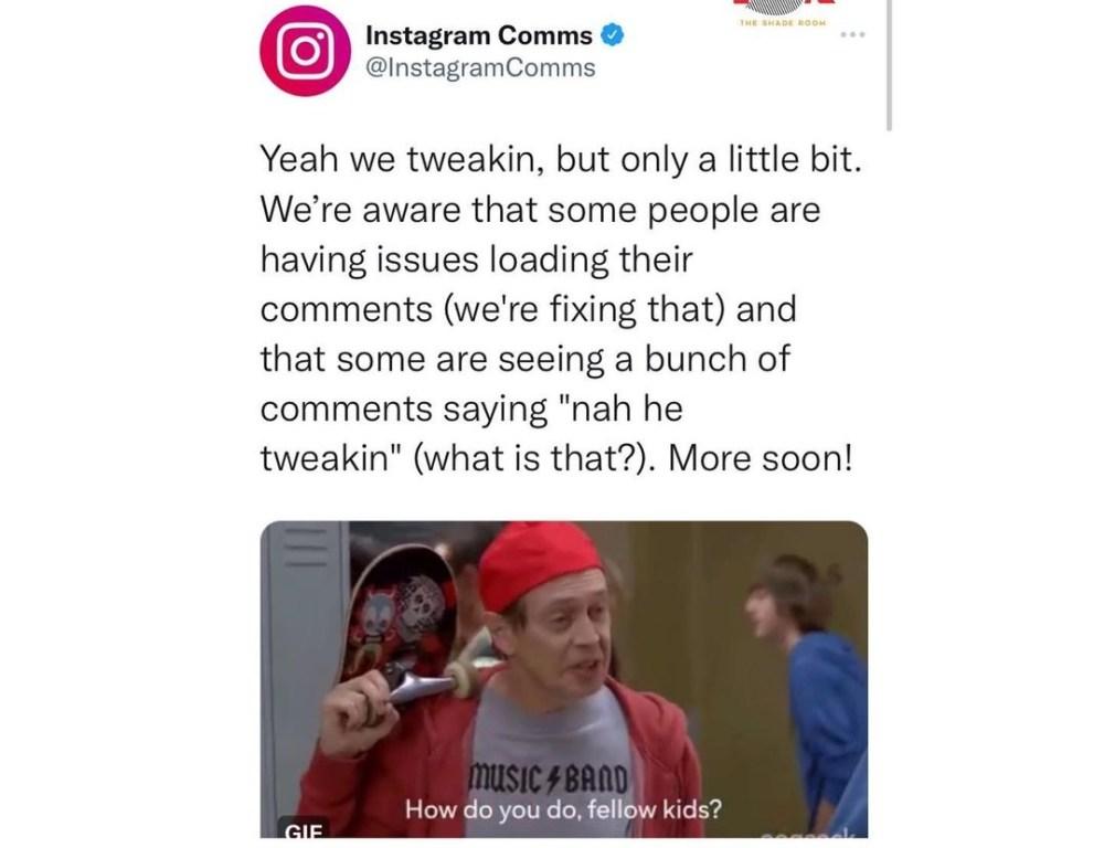 Instagram addresses nah he tweakin nah she tweakin comment errors