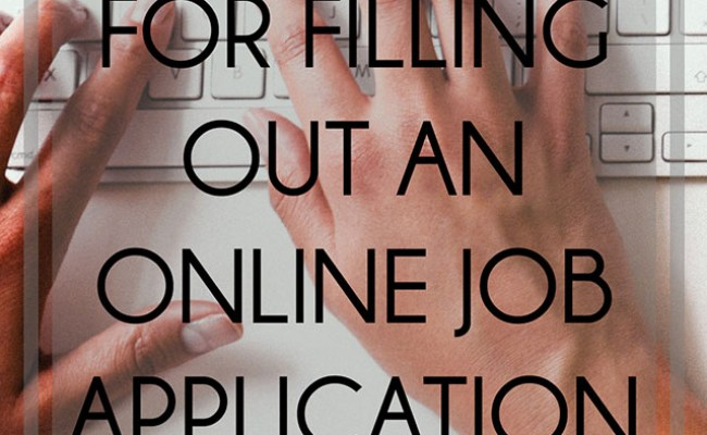 7 Tips For Filling Out An Online Job Application Jessika