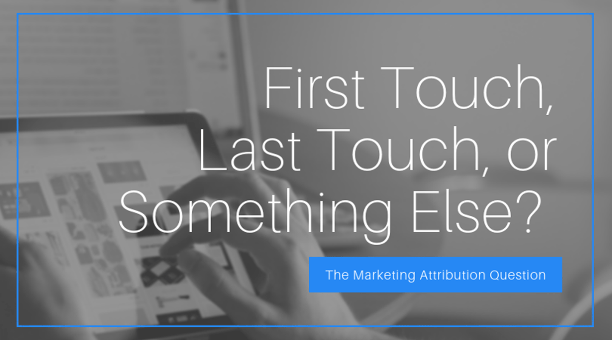 First touch, last touch, or something else? The marketing attribution question