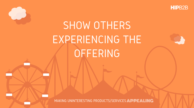 Show others experiencing the offering