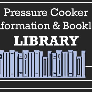 UPDATED: Pressure Cooker Information & Booklet Library