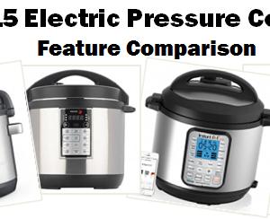 2015 Electric Pressure Cooker Feature Comparison Guide