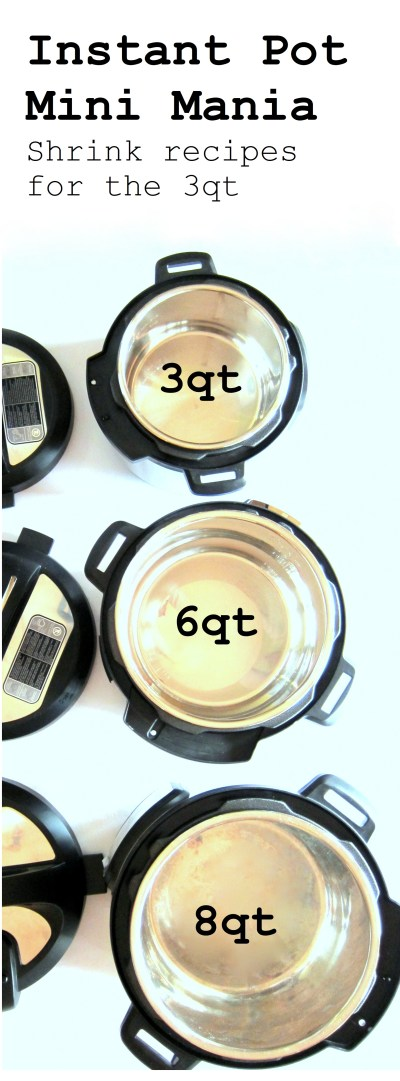 Instant Pot Mini Mania - shrinking recipes for the 3qt pressure cooker