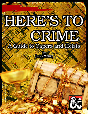 Here's To Crime: A Guide to Running Heists in 5e D&D