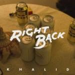Khalid – Right Back (Audio)