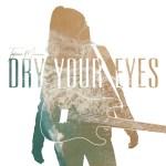 Tatiana Monaois – Dry Your Eyes