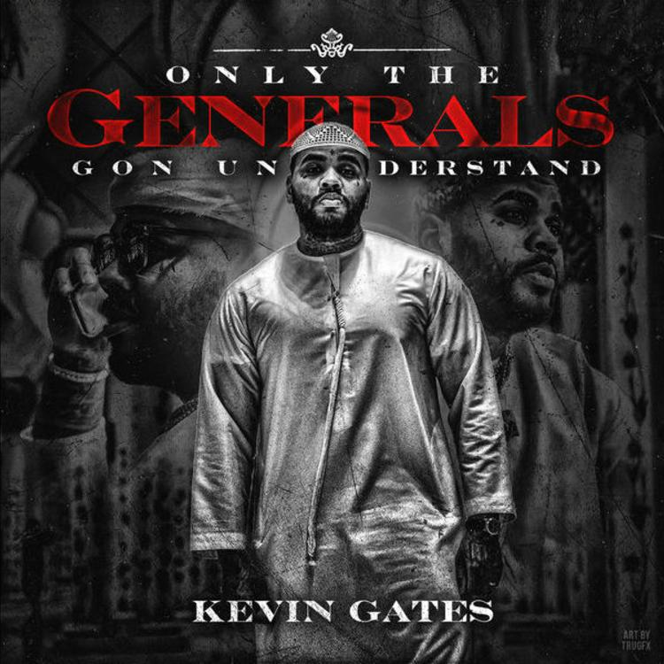"Kevin Gates – ""Only The Generals Gon Understand"" Album"