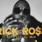 Rick Ross – Act a Fool Ft Wale (Audio)