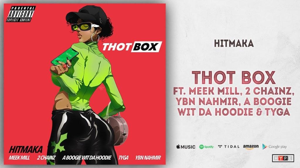 Hitmaka – Thot Box Ft. Meek Mill, 2 Chainz, YBN Nahmir, A Boogie Wit Da Hoodie & Tyga