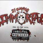 21 Savage – Immortal (Audio)