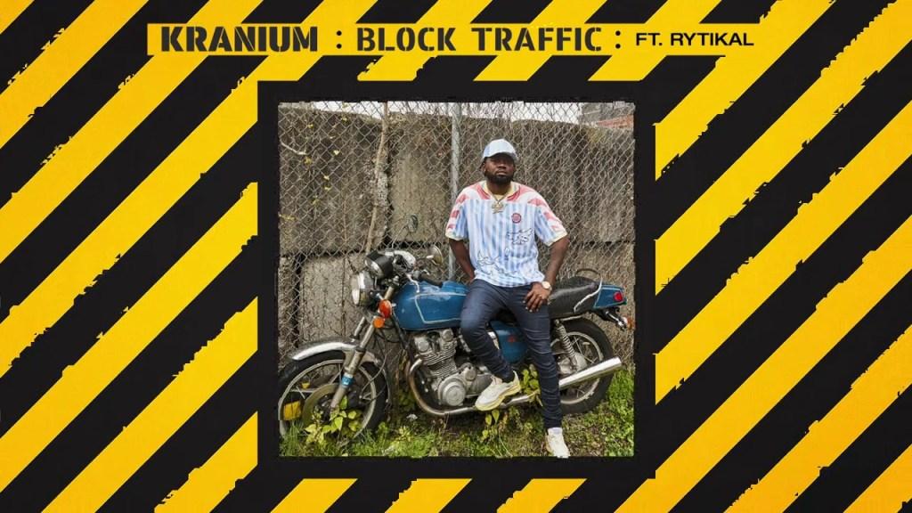 Kranium – Block Traffic (ft. Rytikal)