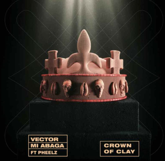 Vector – Crown Of Clay ft. MI Abaga & Pheelz
