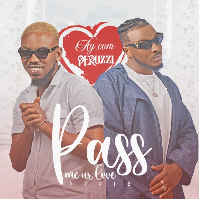 AY.Com – Pass Me Ur Love (Refix) ft Peruzzi