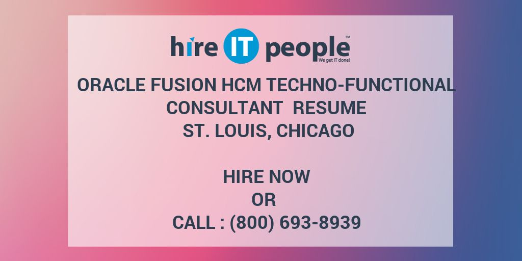 Oracle Fusion HCM TechnoFunctional Consultant Resume St Louis Chicago  Hire IT People  We