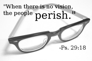 When there is no vision, the people perish