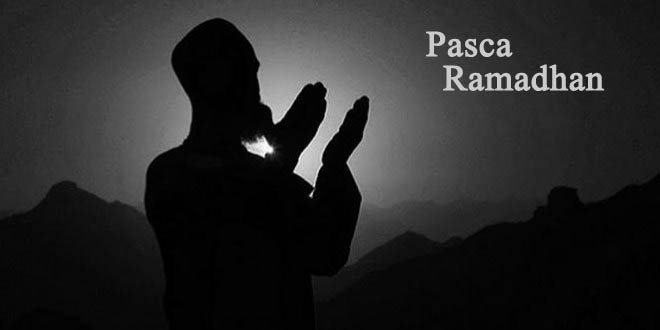 Pasca Ramadhan … Ingatlah Ramadhan !