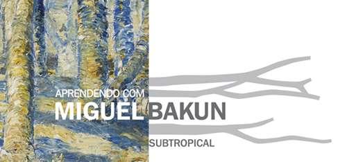 Aprendendo com Miguel Bakun: Subtropical | Instituto Tomei Ohtake | SP