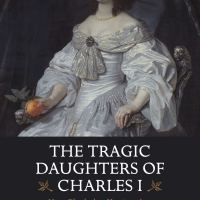 The Tragic Daughters of Charles I: Mary, Elizabeth & Henrietta Anne by Sarah-Beth Watkins Book Review