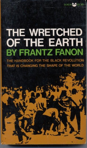 Radical Books: Frantz Fanon, The Wretched of the Earth (1961) – History  Workshop