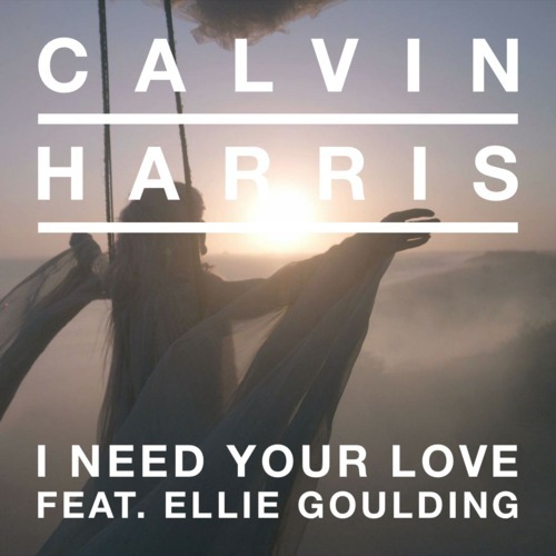 Calvin Harris ft. Ellie Goulding – I Need Your Love
