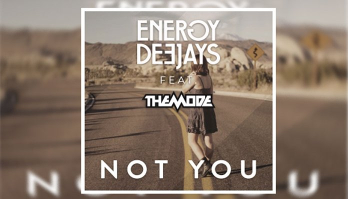 Energy Deejays Feat. THE MODE - Not You