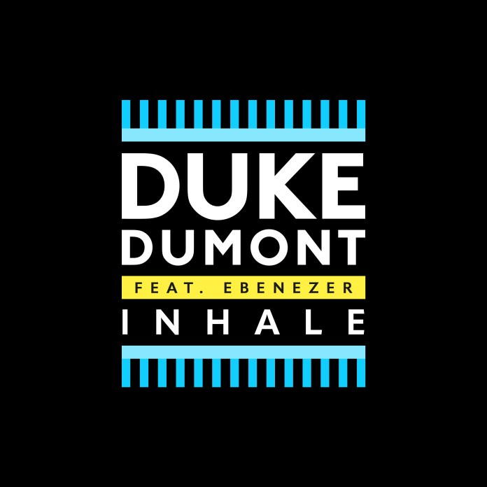 Duke Dumont feat. Ebenezer- Inhale