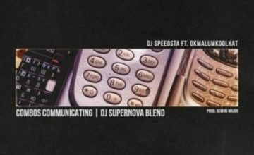 DJ Speedsta ft OkMalumKoolKat – Combos Communicating (DJ SuperNova Blend)
