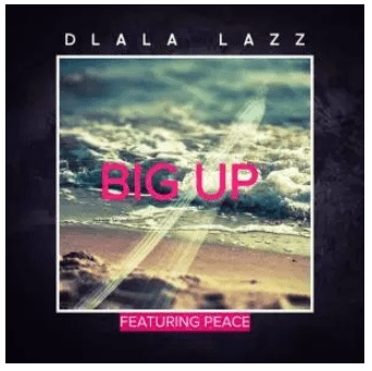 Dlala Lazz ft Peace – Big Up