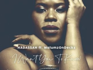 Hadassah ft Malumz On Decks – I Want You to Know