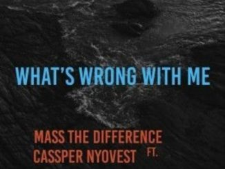 Mass The Difference ft Cassper Nyovest – What's Wrong With Me