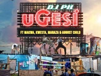 DJ pH ft Kwesta, Makwa, Maraza & August Child – Ugesi
